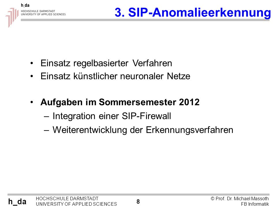 h_da HOCHSCHULE DARMSTADT UNIVERSITY OF APPLIED SCIENCES 8 © Prof. Dr. Michael Massoth FB Informatik 3. SIP-Anomalieerkennung Einsatz regelbasierter V