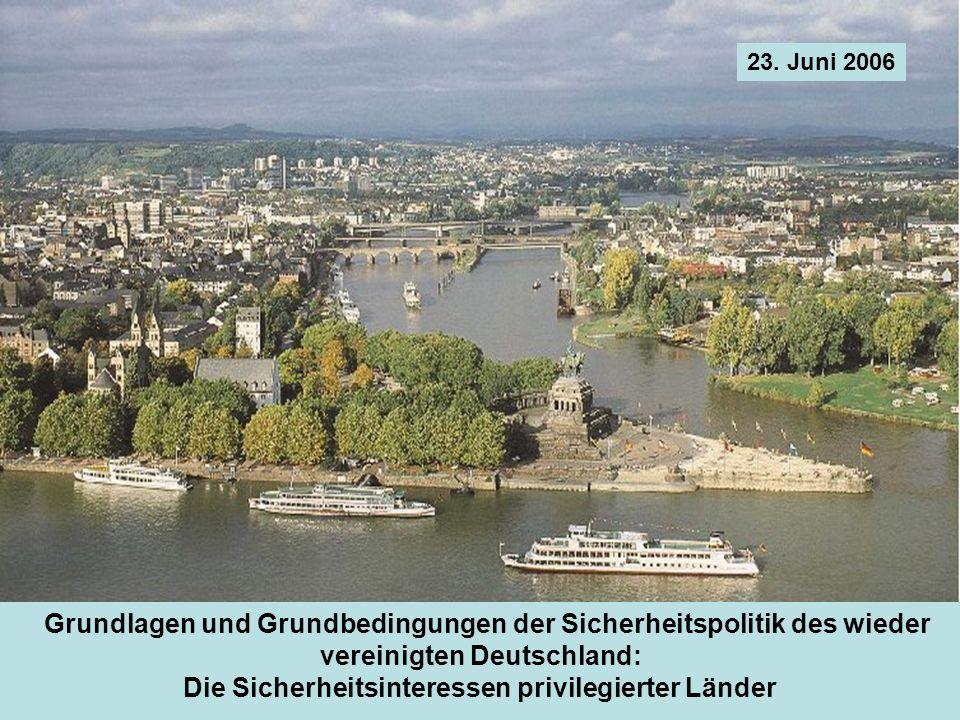 23. Juni 2006 Grundlagen und Grundbedingungen der Sicherheitspolitik des wieder vereinigten Deutschland: Die Sicherheitsinteressen privilegierter Länd