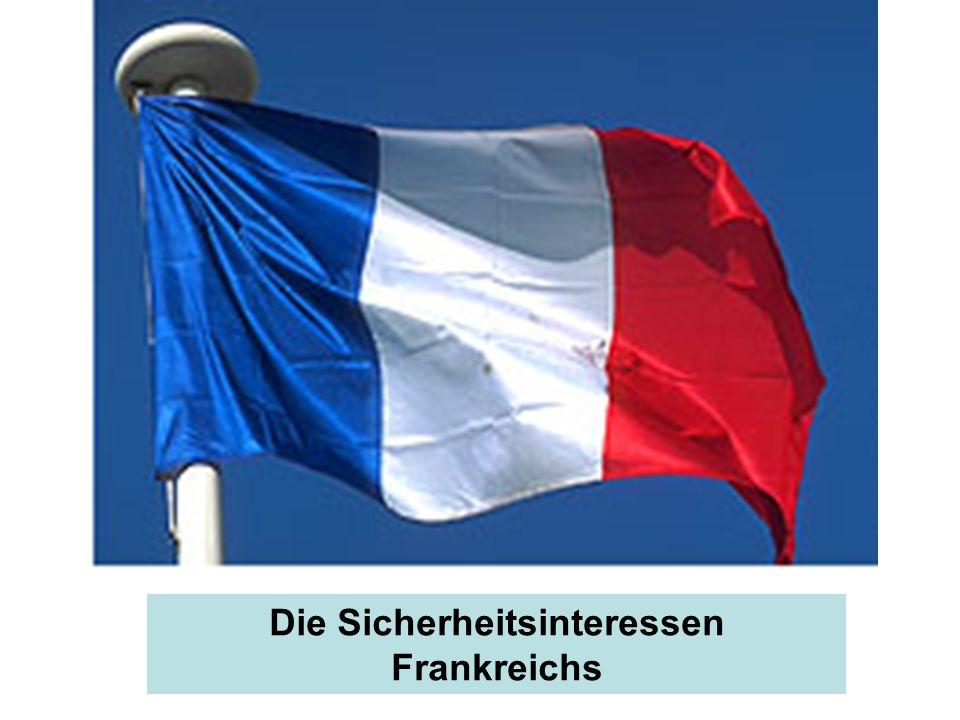 Die Sicherheitsinteressen Frankreichs -Frankreichs (Sicherheits-)Politik nur im historischen Zusammenhang ver- ständlich + Frz.