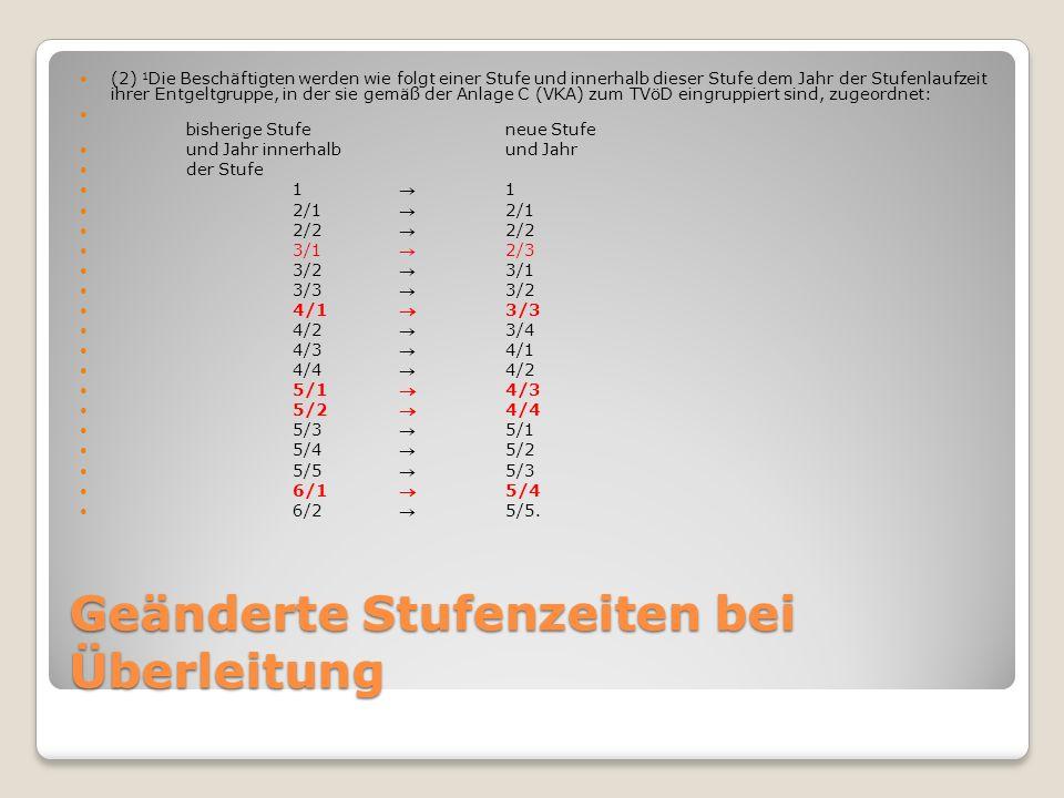 Geänderte Stufenzeiten bei Überleitung (2) 1 Die Beschäftigten werden wie folgt einer Stufe und innerhalb dieser Stufe dem Jahr der Stufenlaufzeit ihr