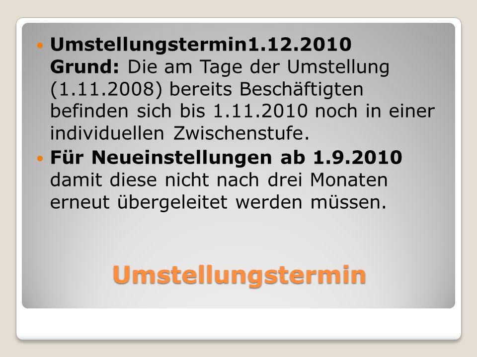 Umstellungstermin Umstellungstermin1.12.2010 Grund: Die am Tage der Umstellung (1.11.2008) bereits Beschäftigten befinden sich bis 1.11.2010 noch in e