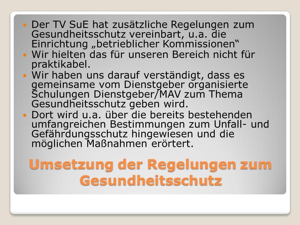 Umsetzung der Regelungen zum Gesundheitsschutz Der TV SuE hat zusätzliche Regelungen zum Gesundheitsschutz vereinbart, u.a. die Einrichtung betrieblic