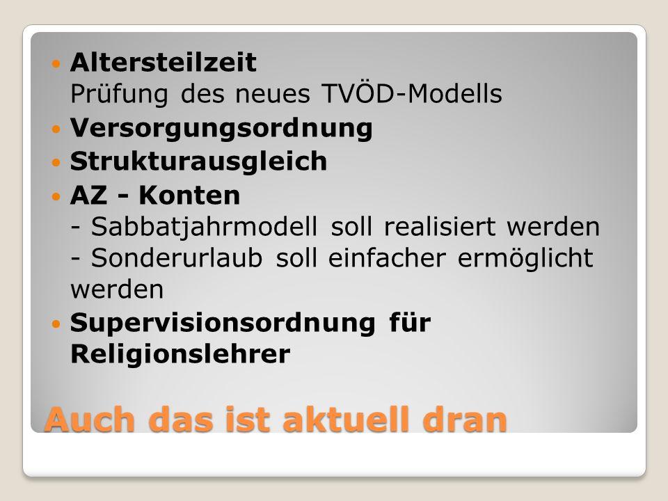 Auch das ist aktuell dran Altersteilzeit Prüfung des neues TVÖD-Modells Versorgungsordnung Strukturausgleich AZ - Konten - Sabbatjahrmodell soll reali