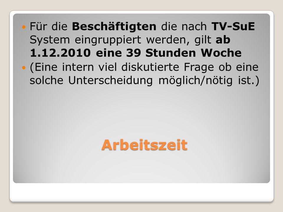 Arbeitszeit Für die Beschäftigten die nach TV-SuE System eingruppiert werden, gilt ab 1.12.2010 eine 39 Stunden Woche (Eine intern viel diskutierte Fr