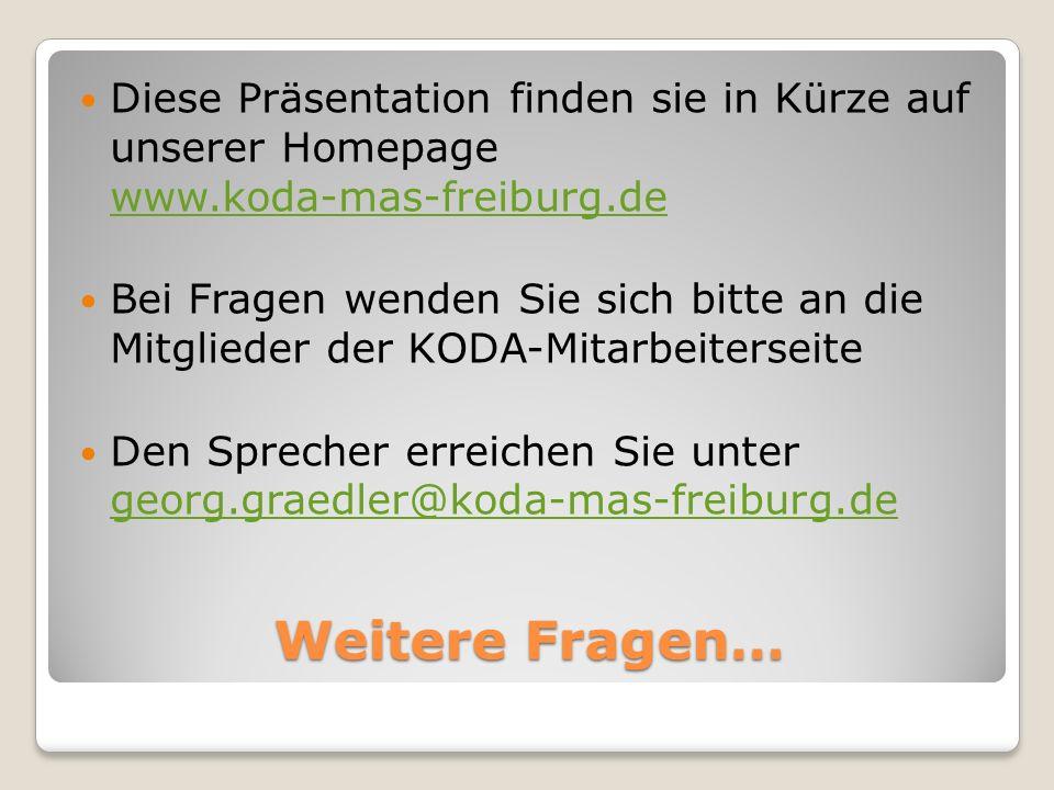 Weitere Fragen… Diese Präsentation finden sie in Kürze auf unserer Homepage www.koda-mas-freiburg.de www.koda-mas-freiburg.de Bei Fragen wenden Sie si