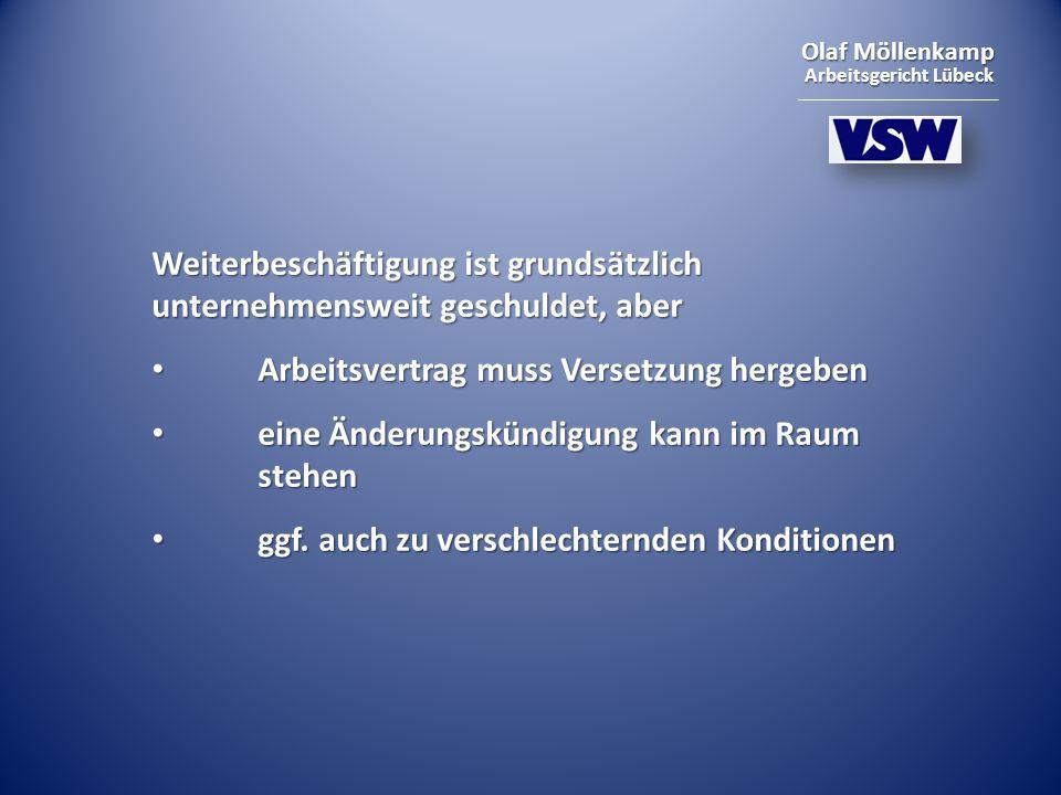 Olaf Möllenkamp Arbeitsgericht Lübeck Weiterbeschäftigung ist grundsätzlich unternehmensweit geschuldet, aber Arbeitsvertrag muss Versetzung hergeben Arbeitsvertrag muss Versetzung hergeben eine Änderungskündigung kann im Raum stehen eine Änderungskündigung kann im Raum stehen ggf.