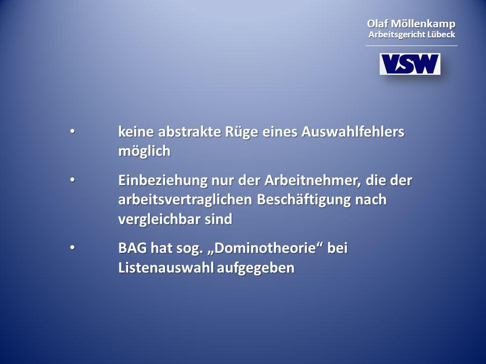 Olaf Möllenkamp Arbeitsgericht Lübeck keine abstrakte Rüge eines Auswahlfehlers möglich keine abstrakte Rüge eines Auswahlfehlers möglich Einbeziehung nur der Arbeitnehmer, die der arbeitsvertraglichen Beschäftigung nach vergleichbar sind Einbeziehung nur der Arbeitnehmer, die der arbeitsvertraglichen Beschäftigung nach vergleichbar sind BAG hat sog.