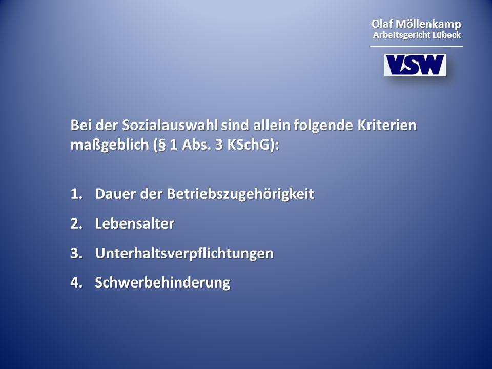 Olaf Möllenkamp Arbeitsgericht Lübeck Bei der Sozialauswahl sind allein folgende Kriterien maßgeblich (§ 1 Abs. 3 KSchG): 1.Dauer der Betriebszugehöri