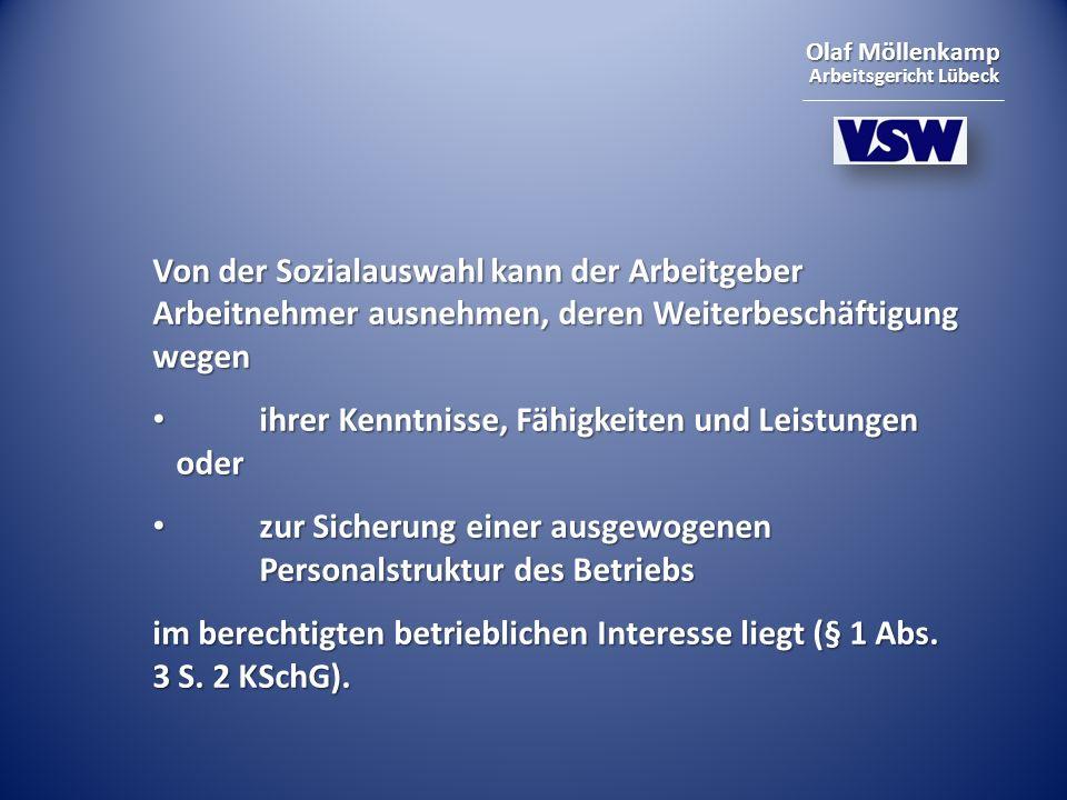 Olaf Möllenkamp Arbeitsgericht Lübeck Von der Sozialauswahl kann der Arbeitgeber Arbeitnehmer ausnehmen, deren Weiterbeschäftigung wegen ihrer Kenntni