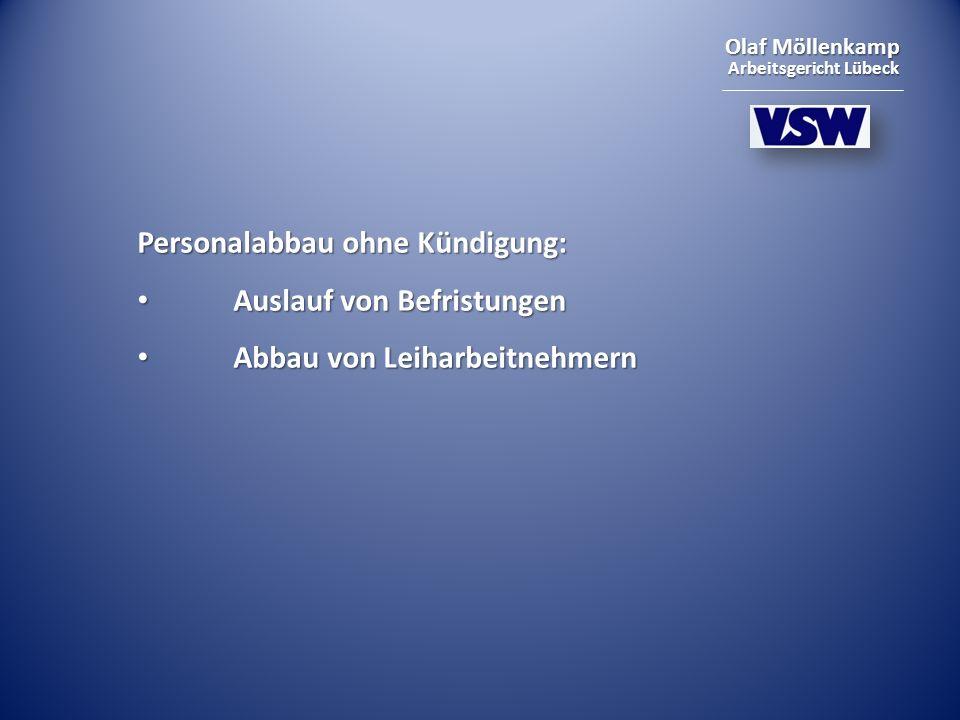 Olaf Möllenkamp Arbeitsgericht Lübeck Personalabbau ohne Kündigung: Auslauf von Befristungen Auslauf von Befristungen Abbau von Leiharbeitnehmern Abba