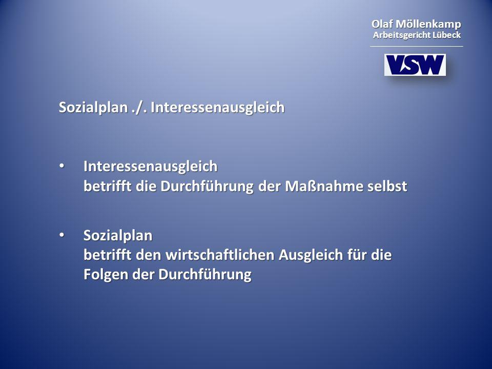 Olaf Möllenkamp Arbeitsgericht Lübeck Sozialplan./. Interessenausgleich Interessenausgleich betrifft die Durchführung der Maßnahme selbst Interessenau