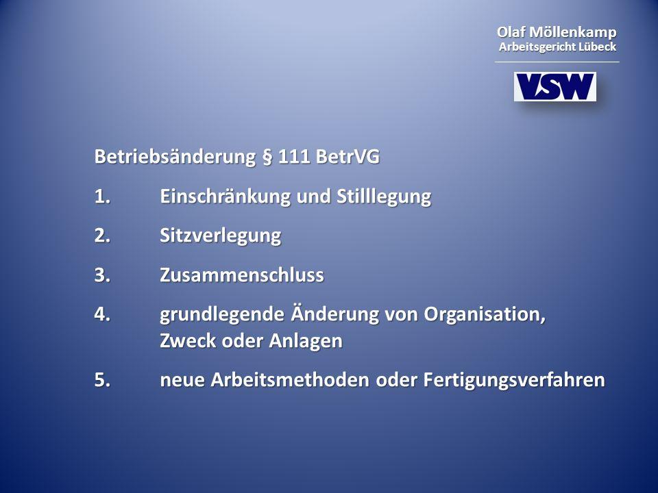 Olaf Möllenkamp Arbeitsgericht Lübeck Betriebsänderung § 111 BetrVG 1.Einschränkung und Stilllegung 2.Sitzverlegung 3. Zusammenschluss 4. grundlegende