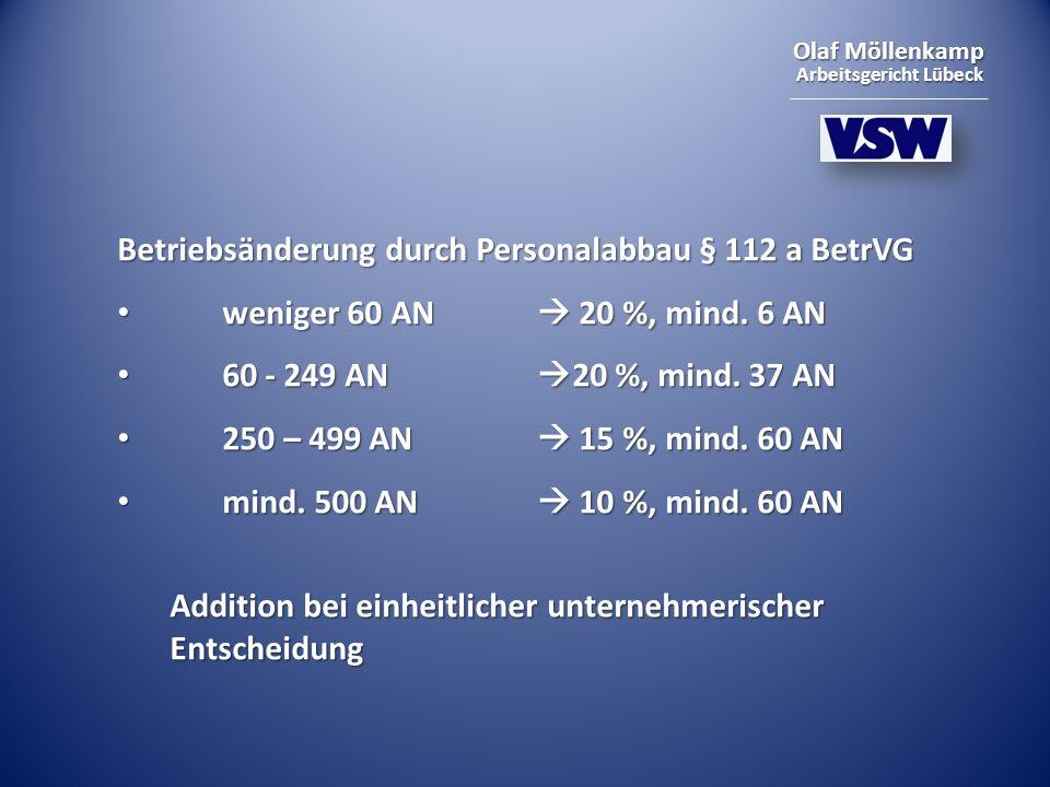 Olaf Möllenkamp Arbeitsgericht Lübeck Betriebsänderung durch Personalabbau § 112 a BetrVG weniger 60 AN 20 %, mind. 6 AN weniger 60 AN 20 %, mind. 6 A