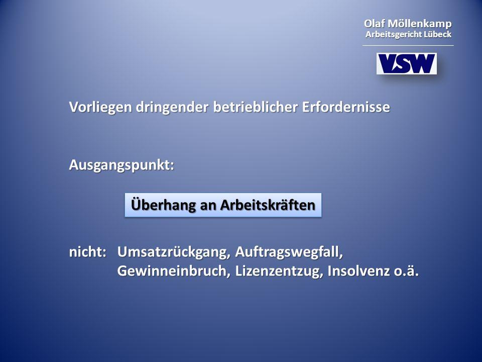 Olaf Möllenkamp Arbeitsgericht Lübeck Vorliegen dringender betrieblicher Erfordernisse Ausgangspunkt: nicht:Umsatzrückgang, Auftragswegfall, Gewinneinbruch, Lizenzentzug, Insolvenz o.ä.