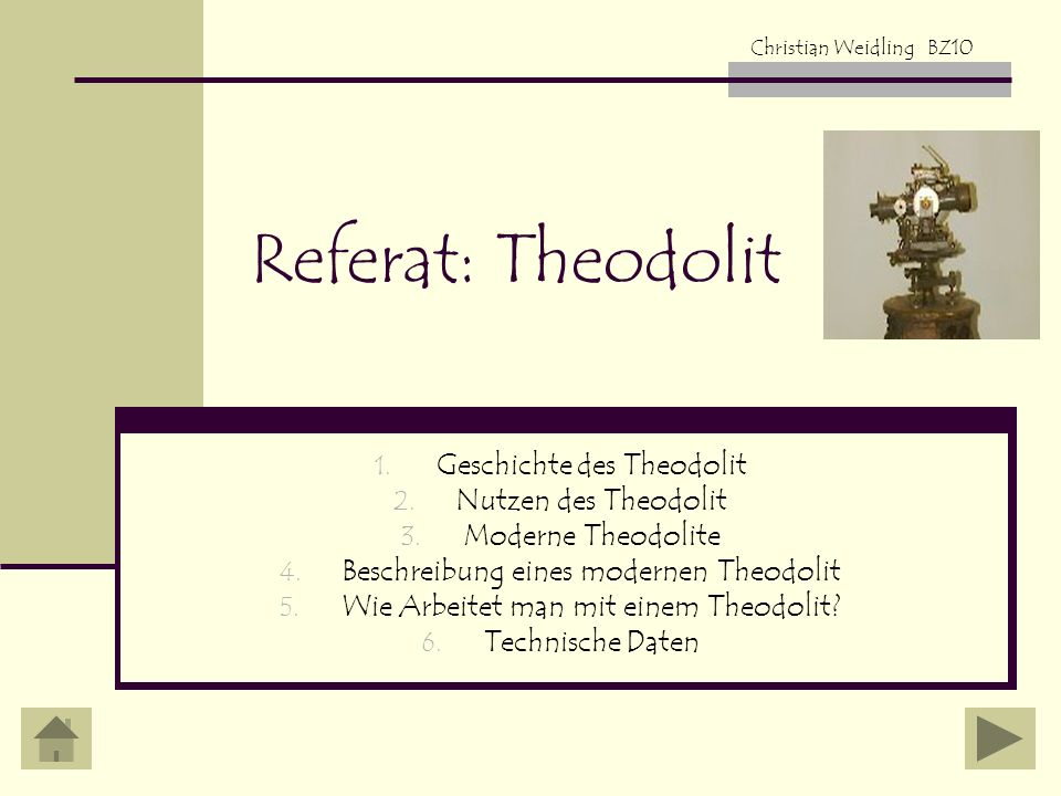 Referat: Theodolit 1. Geschichte des Theodolit 2. Nutzen des Theodolit 3. Moderne Theodolite 4. Beschreibung eines modernen Theodolit 5. Wie Arbeitet