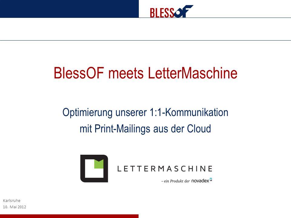 BlessOF meets LetterMaschine Optimierung unserer 1:1-Kommunikation mit Print-Mailings aus der Cloud Karlsruhe 10. Mai 2012