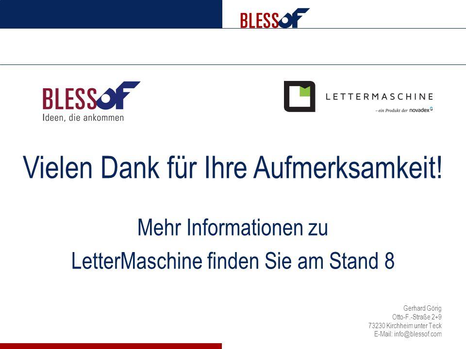 Vielen Dank für Ihre Aufmerksamkeit! Mehr Informationen zu LetterMaschine finden Sie am Stand 8 Gerhard Görig Otto-F.-Straße 2+9 73230 Kirchheim unter