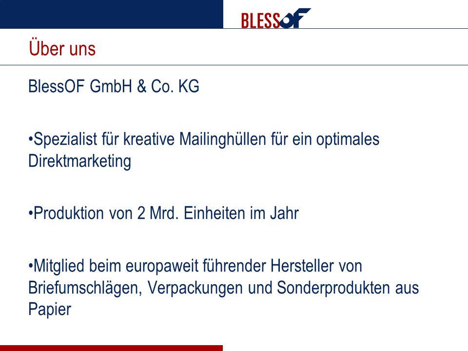 Über uns BlessOF GmbH & Co. KG Spezialist für kreative Mailinghüllen für ein optimales Direktmarketing Produktion von 2 Mrd. Einheiten im Jahr Mitglie
