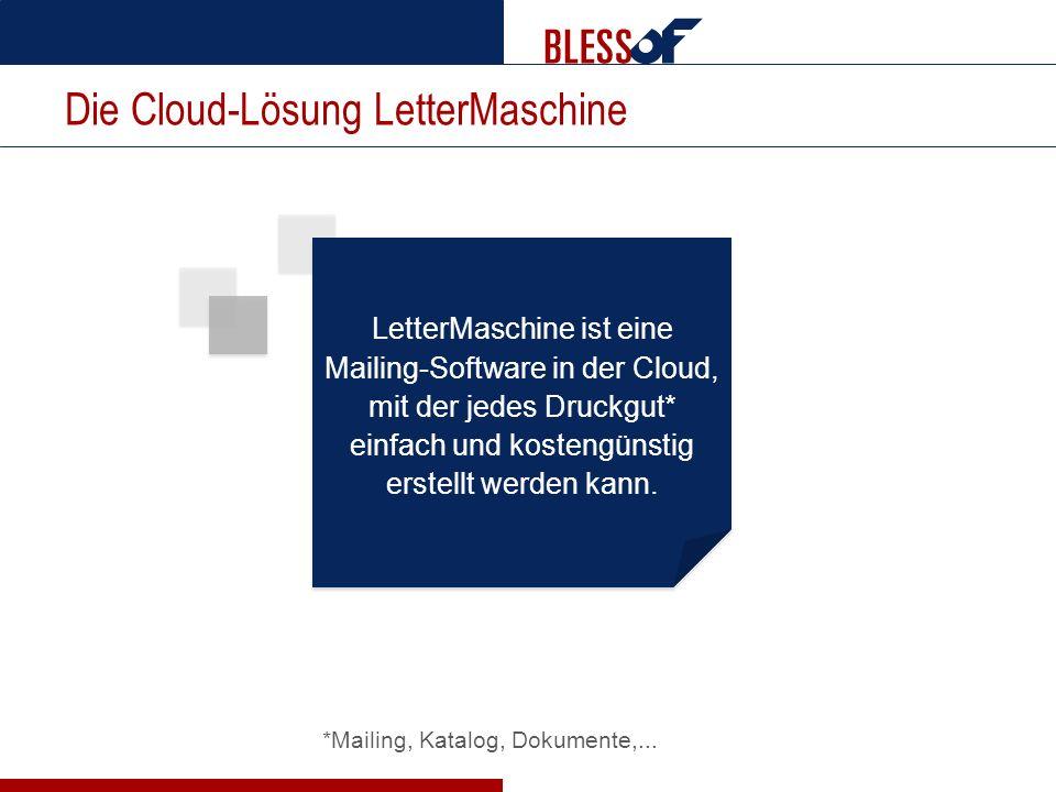 Die Cloud-Lösung LetterMaschine *Mailing, Katalog, Dokumente,... LetterMaschine ist eine Mailing-Software in der Cloud, mit der jedes Druckgut* einfac