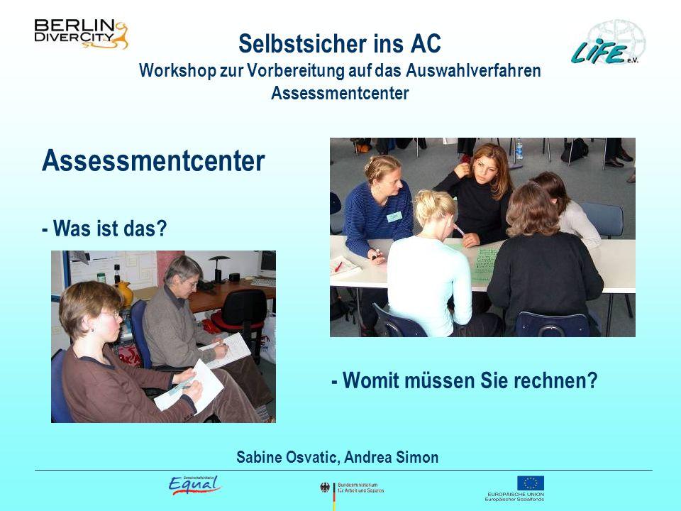 Assessmentcenter - Was ist das? Selbstsicher ins AC Workshop zur Vorbereitung auf das Auswahlverfahren Assessmentcenter Sabine Osvatic, Andrea Simon -