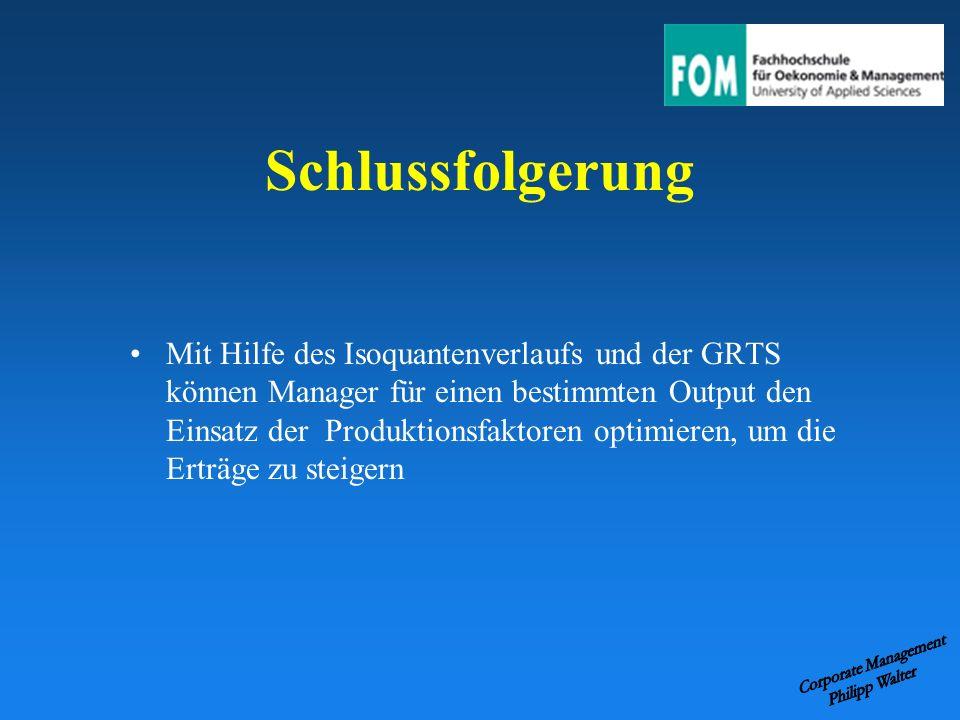 Schlussfolgerung Mit Hilfe des Isoquantenverlaufs und der GRTS können Manager für einen bestimmten Output den Einsatz der Produktionsfaktoren optimier