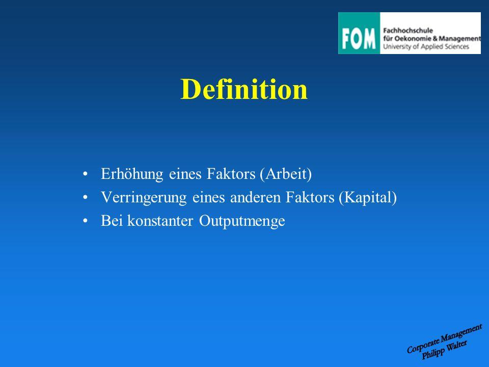 Definition Erhöhung eines Faktors (Arbeit) Verringerung eines anderen Faktors (Kapital) Bei konstanter Outputmenge