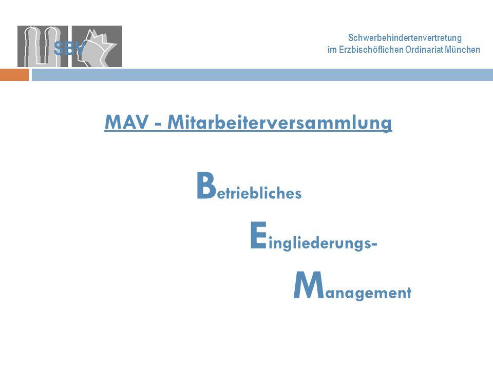 MAV - Mitarbeiterversammlung B etriebliches E ingliederungs- M anagement SBV Schwerbehindertenvertretung im Erzbischöflichen Ordinariat München