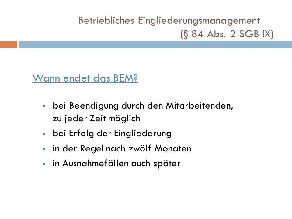 Wann endet das BEM? bei Beendigung durch den Mitarbeitenden, zu jeder Zeit möglich bei Erfolg der Eingliederung in der Regel nach zwölf Monaten in Aus