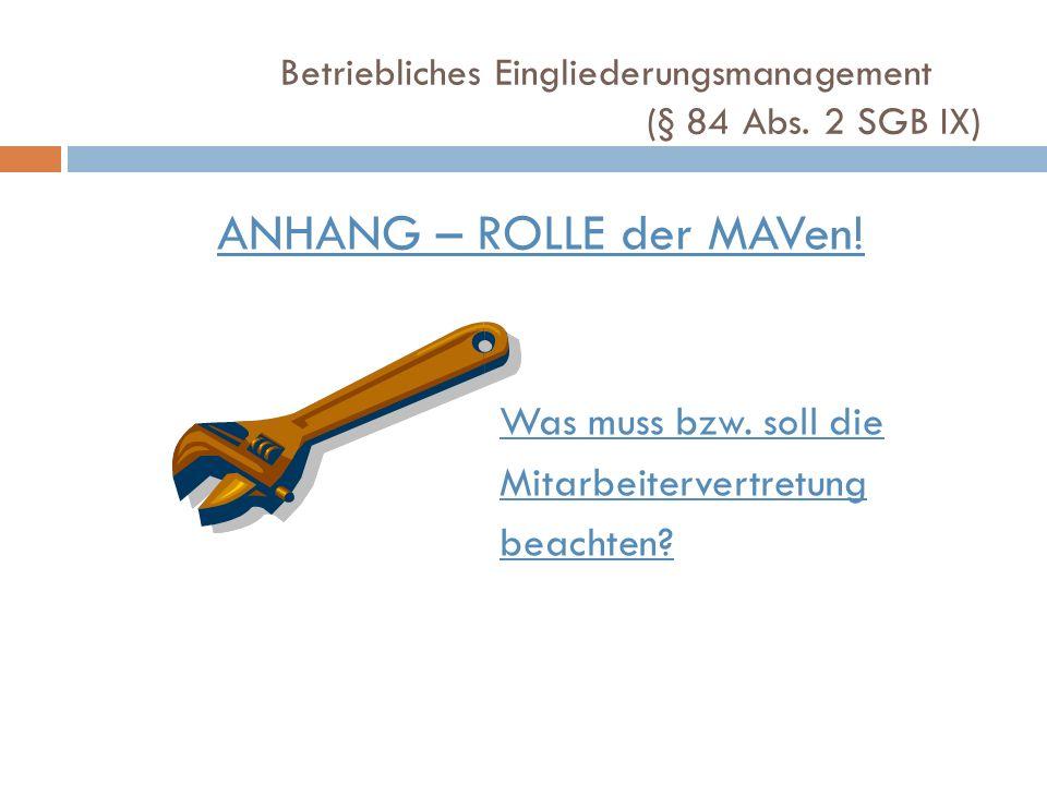 ANHANG – ROLLE der MAVen! Was muss bzw. soll die Mitarbeitervertretung beachten? Betriebliches Eingliederungsmanagement (§ 84 Abs. 2 SGB IX)