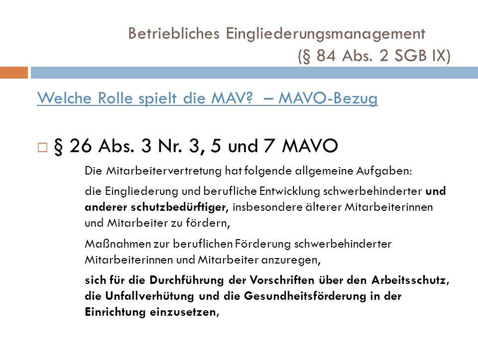 Welche Rolle spielt die MAV? – MAVO-Bezug § 26 Abs. 3 Nr. 3, 5 und 7 MAVO Die Mitarbeitervertretung hat folgende allgemeine Aufgaben: die Eingliederun