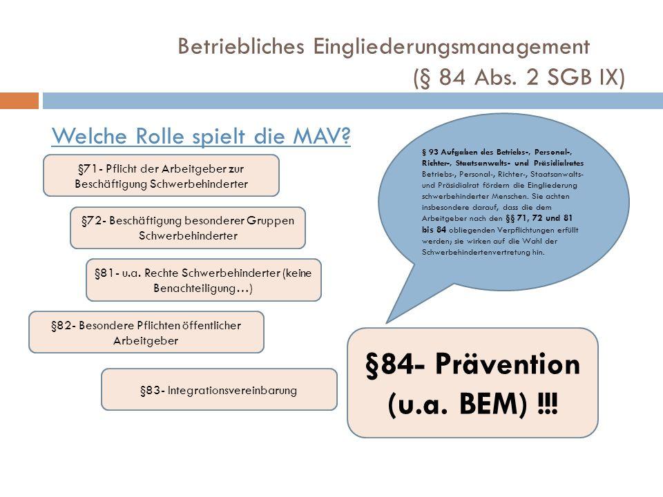 Betriebliches Eingliederungsmanagement (§ 84 Abs. 2 SGB IX) Welche Rolle spielt die MAV? § 93 Aufgaben des Betriebs-, Personal-, Richter-, Staatsanwal