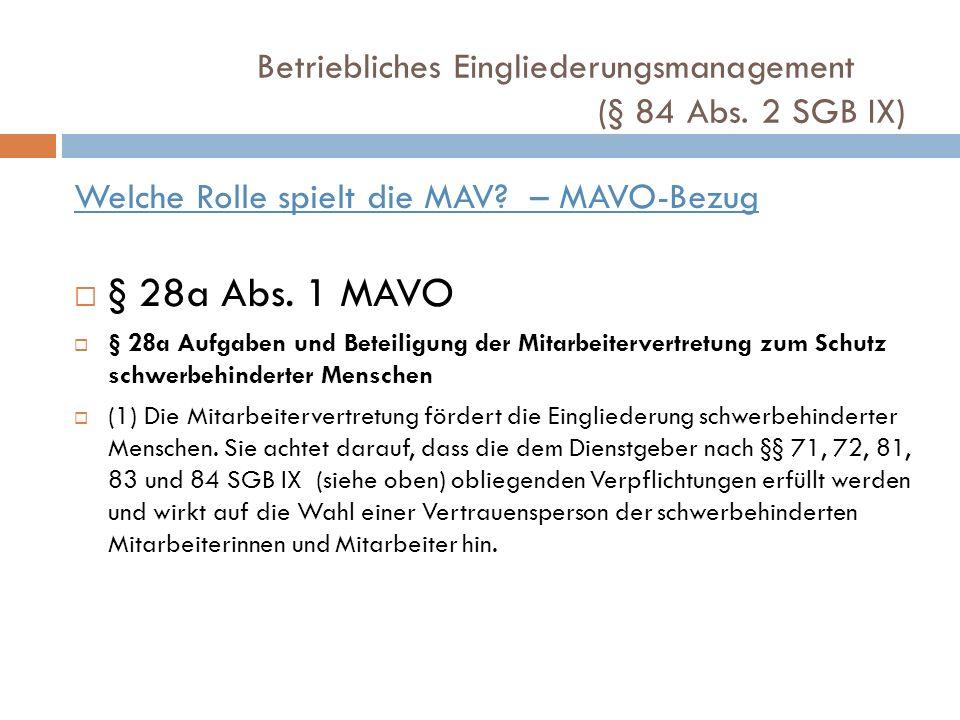 Betriebliches Eingliederungsmanagement (§ 84 Abs. 2 SGB IX) Welche Rolle spielt die MAV? – MAVO-Bezug § 28a Abs. 1 MAVO § 28a Aufgaben und Beteiligung