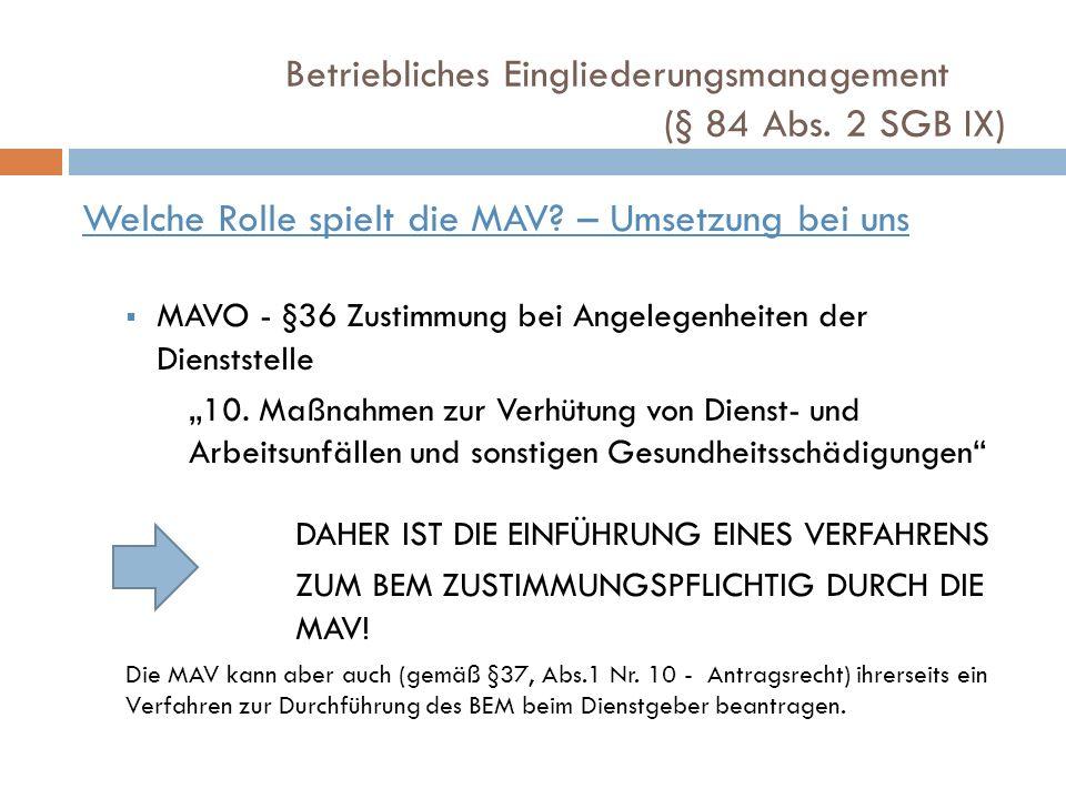Betriebliches Eingliederungsmanagement (§ 84 Abs. 2 SGB IX) Welche Rolle spielt die MAV? – Umsetzung bei uns MAVO - §36 Zustimmung bei Angelegenheiten