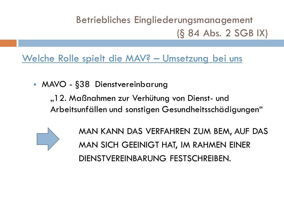 Betriebliches Eingliederungsmanagement (§ 84 Abs. 2 SGB IX) Welche Rolle spielt die MAV? – Umsetzung bei uns MAVO - §38 Dienstvereinbarung 12. Maßnahm
