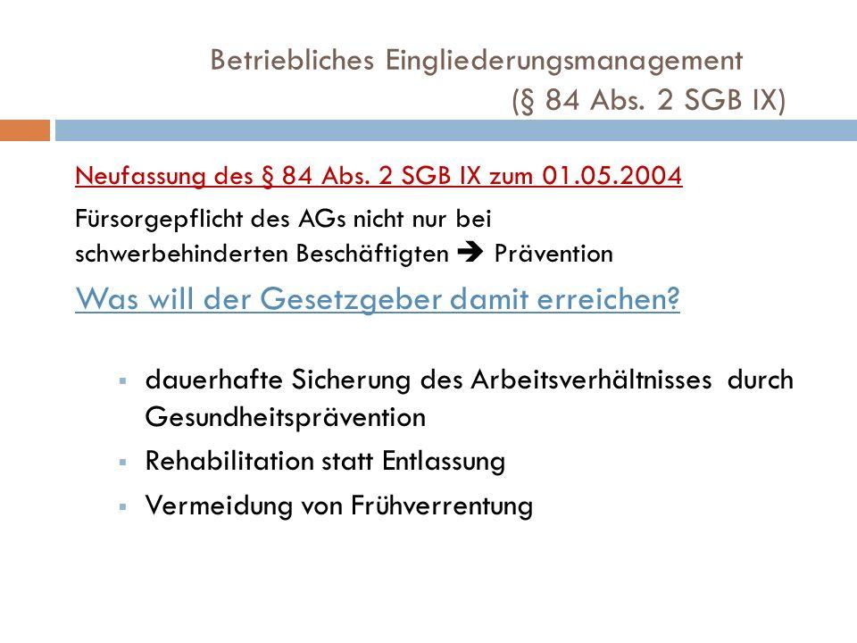 Betriebliches Eingliederungsmanagement (§ 84 Abs. 2 SGB IX) Neufassung des § 84 Abs. 2 SGB IX zum 01.05.2004 Fürsorgepflicht des AGs nicht nur bei sch