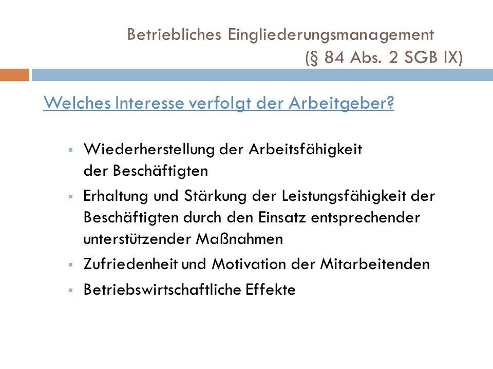 Betriebliches Eingliederungsmanagement (§ 84 Abs. 2 SGB IX) Welches Interesse verfolgt der Arbeitgeber? Wiederherstellung der Arbeitsfähigkeit der Bes