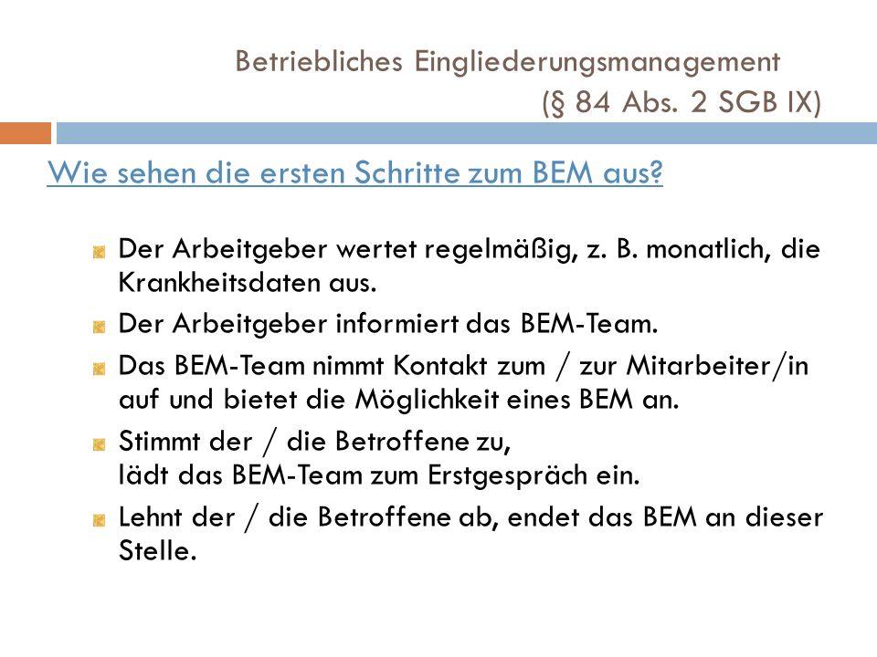 Wie sehen die ersten Schritte zum BEM aus? Der Arbeitgeber wertet regelmäßig, z. B. monatlich, die Krankheitsdaten aus. Der Arbeitgeber informiert das