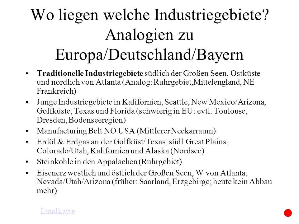 Wo liegen welche Industriegebiete? Analogien zu Europa/Deutschland/Bayern Traditionelle Industriegebiete südlich der Großen Seen, Ostküste und nördlic