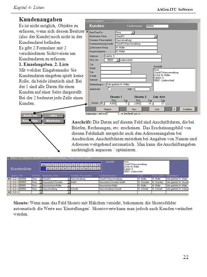 22 AAGen-ITC Software Kundenangaben Es ist nicht möglich, Objekte zu erfassen, wenn sich dessen Besitzer (also der Kunde) noch nicht in der Kundendate