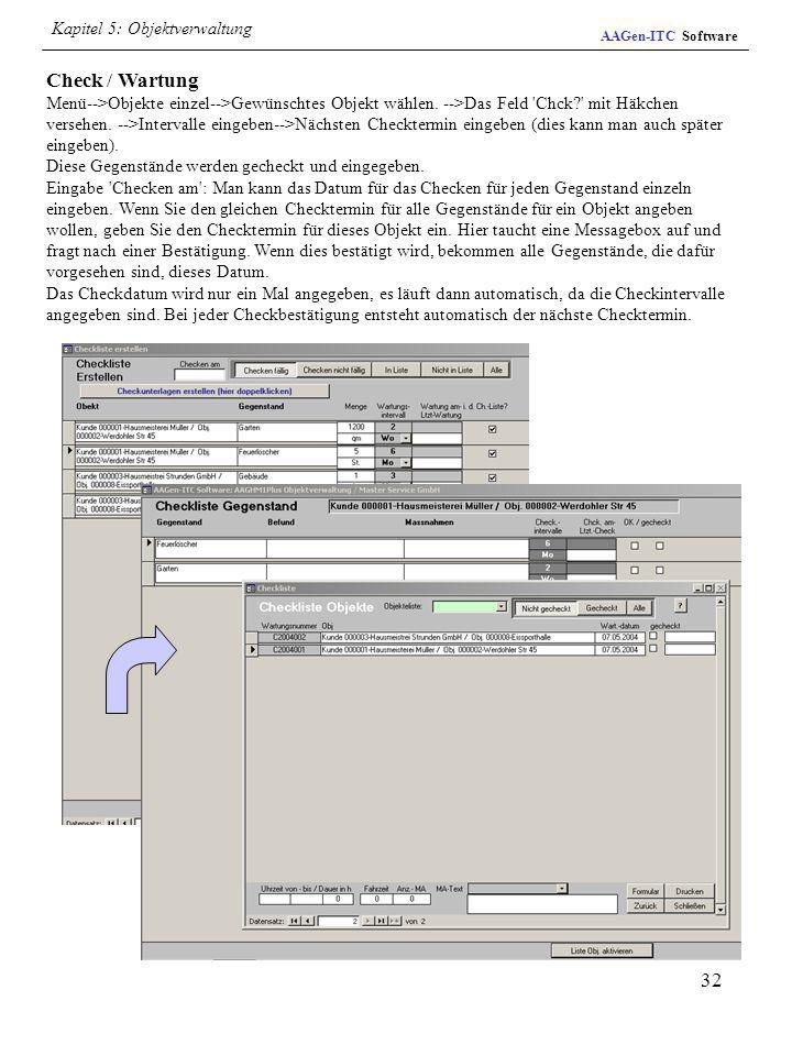 32 Check / Wartung Menü-->Objekte einzel-->Gewünschtes Objekt wählen. -->Das Feld 'Chck?' mit Häkchen versehen. -->Intervalle eingeben-->Nächsten Chec