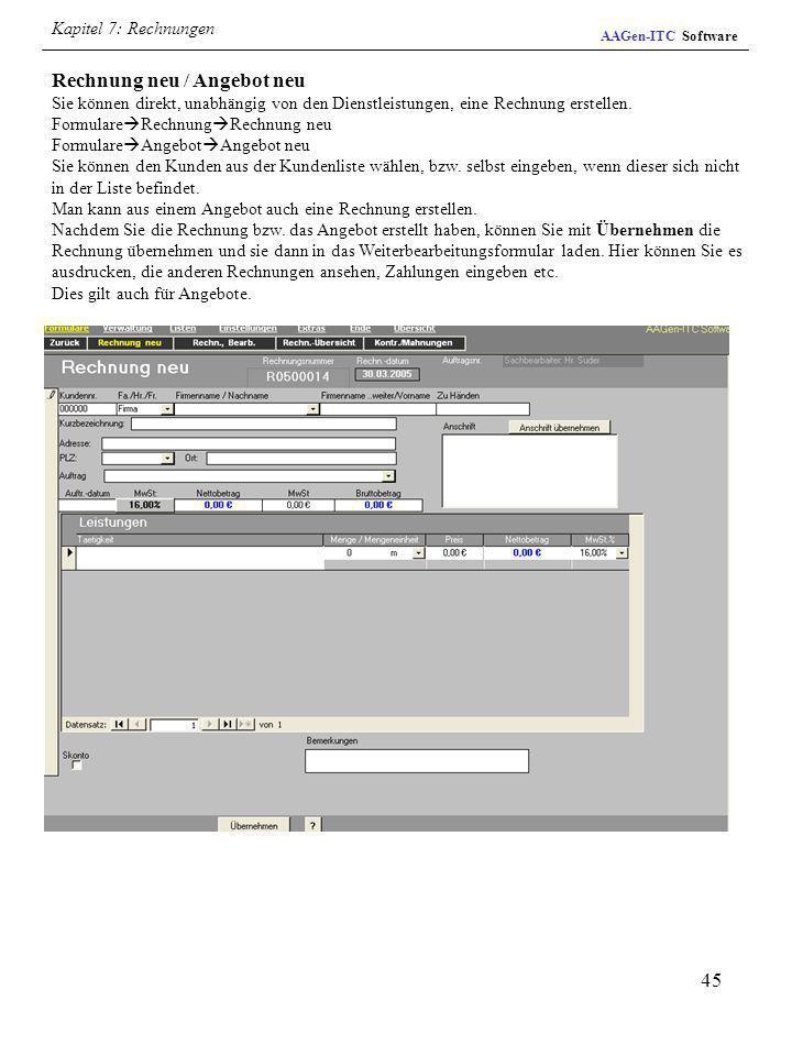 45 AAGen-ITC Software Rechnung neu / Angebot neu Sie können direkt, unabhängig von den Dienstleistungen, eine Rechnung erstellen. Formulare Rechnung R