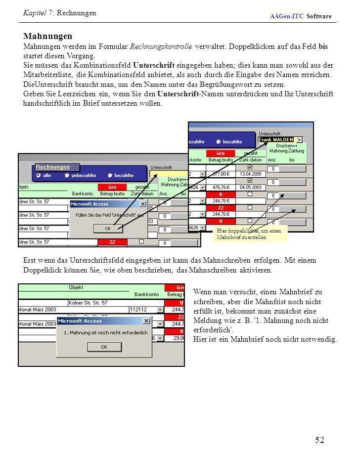 52 Mahnungen Mahnungen werden im Formular Rechnungskontrolle verwaltet. Doppelklicken auf das Feld bis startet diesen Vorgang. Sie müssen das Kombinat