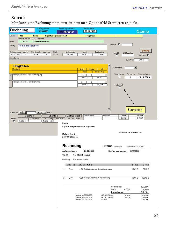 54 Storno Man kann eine Rechnung stornieren, in dem man Optionsfeld Stornieren anklickt. Stornieren AAGen-ITC Software Kapitel 7: Rechnungen