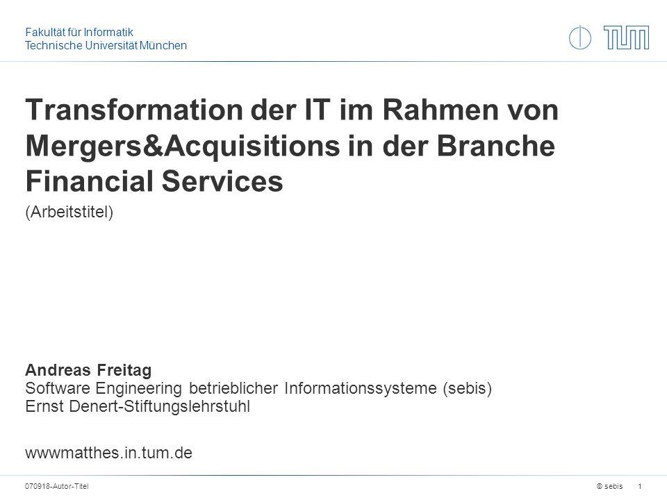 Fakultät für Informatik Technische Universität München Transformation der IT im Rahmen von Mergers&Acquisitions in der Branche Financial Services (Arb