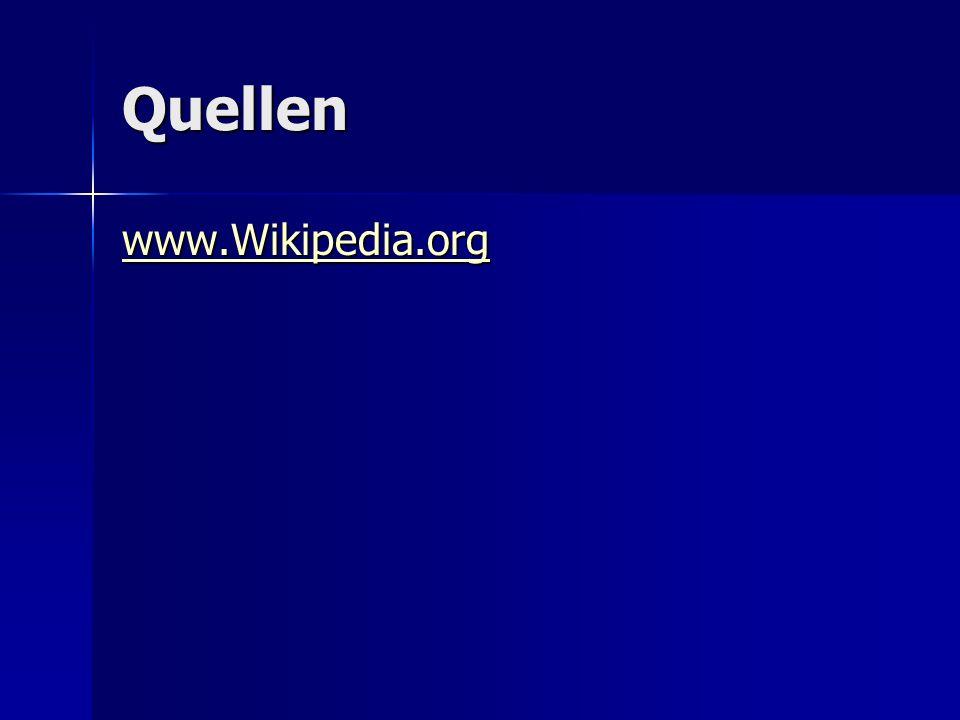 Quellen www.Wikipedia.org