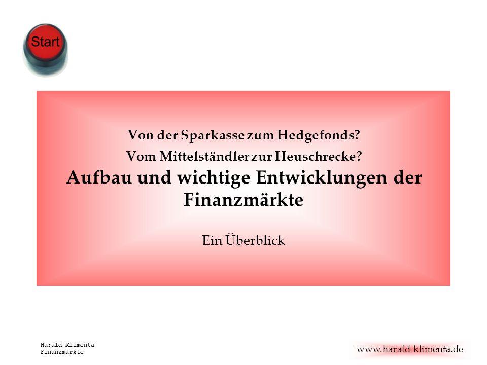www.harald-klimenta.de Harald Klimenta Finanzmärkte Von der Sparkasse zum Hedgefonds? Vom Mittelständler zur Heuschrecke? Aufbau und wichtige Entwickl