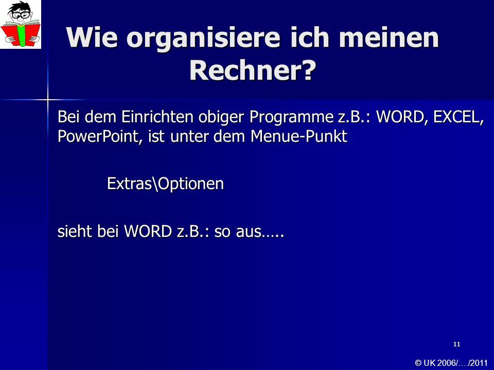 11 Wie organisiere ich meinen Rechner? Bei dem Einrichten obiger Programme z.B.: WORD, EXCEL, PowerPoint, ist unter dem Menue-Punkt Extras\Optionen si