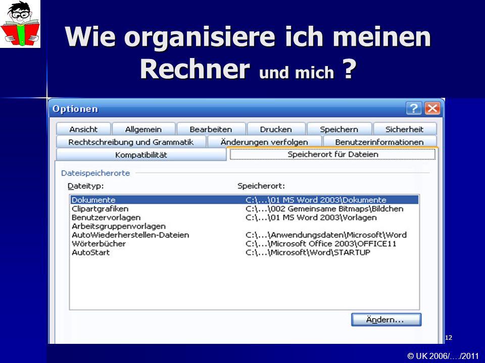 12 Wie organisiere ich meinen Rechner und mich ? © UK 2006/…./2011