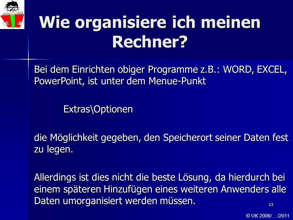 13 Wie organisiere ich meinen Rechner? Bei dem Einrichten obiger Programme z.B.: WORD, EXCEL, PowerPoint, ist unter dem Menue-Punkt Extras\Optionen di
