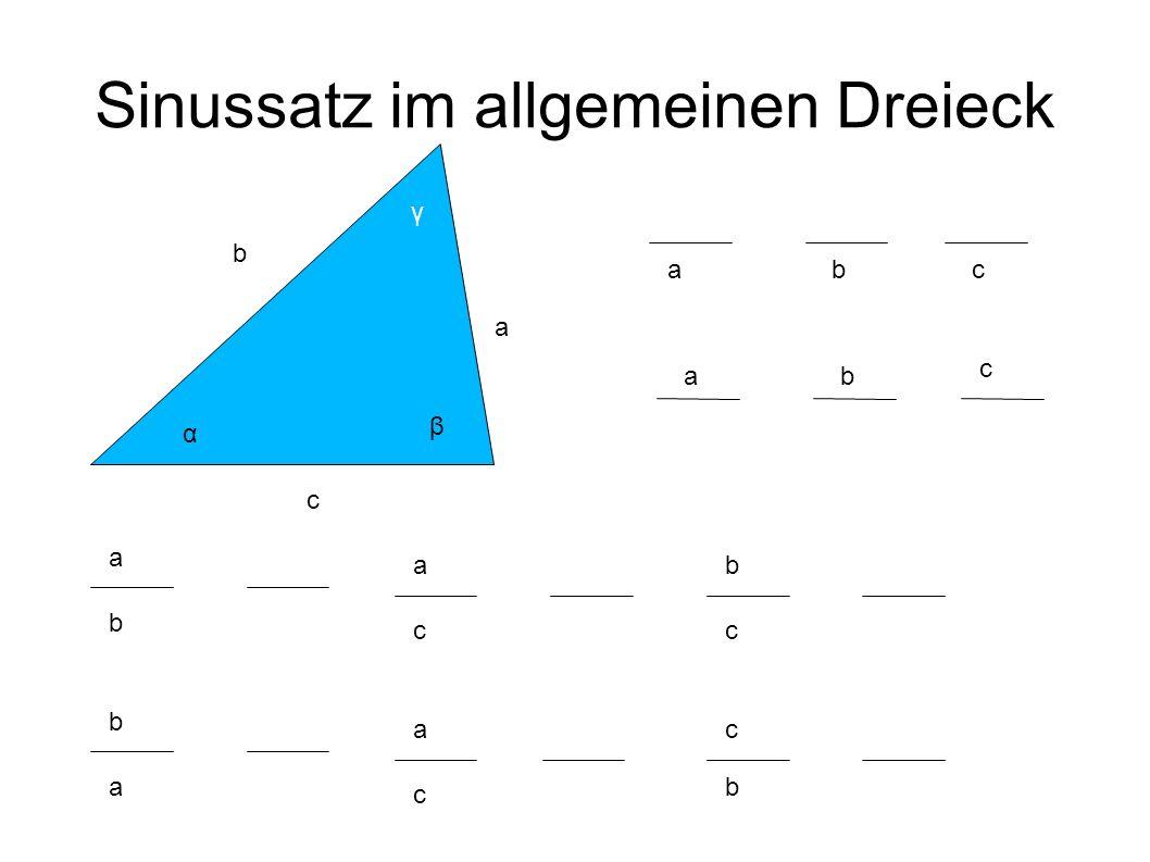 Sinussatz im allgemeinen Dreieck A B C α β γ a c b sin α a = sin β b = sin γ c b sin α a = sin β = sin γ c oder b sin α a = sin β = sin γ c a sin α =